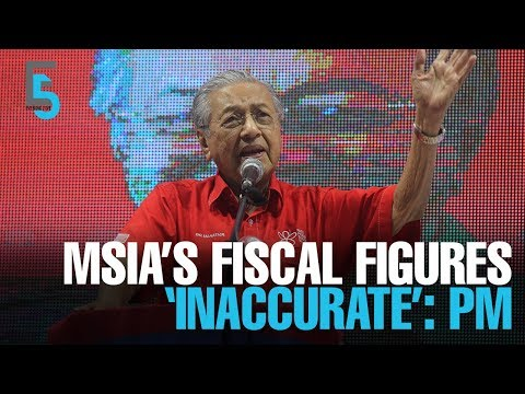 EVENING 5: Tun M: M'sia fiscal figures 'inaccurate'