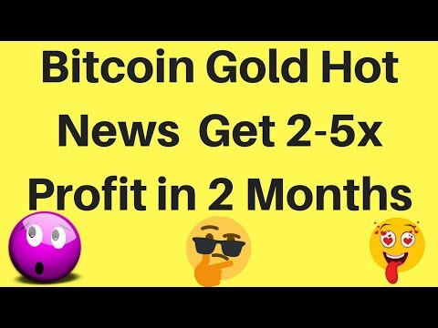 Bitcoin Gold Hot News | Get 2-5x Profit in 2 Months