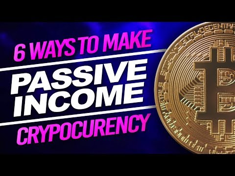 6 Ways To Make Passive Income With Cryptocurrency