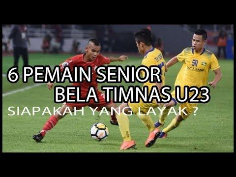 Ada 6 Pemain Senior Di Timnas U23, Layak kah Pemain Tersebut?