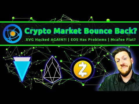 Crypto Market Bounce Back? | XVG Hacked AGAIN?! | EOS Has Problems | Mcafee to Fiat?