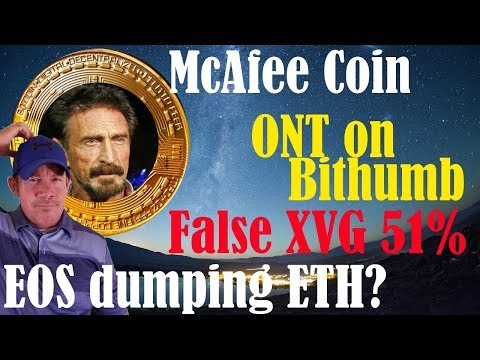 McAfee Coin! – EOS Price Manipulation (ETH)? – False Verge 51% Attack! – ONT on Bithumb?