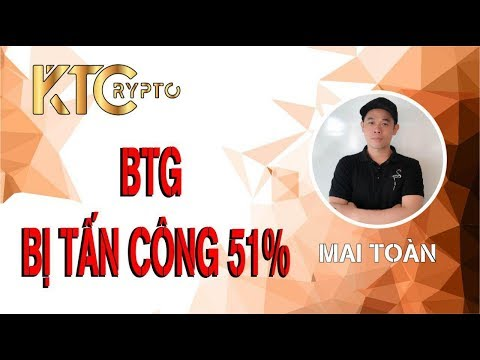 Bitcoin Gold | BTG| Bị tấn công 51% như thế nào ? | Toàn Mai