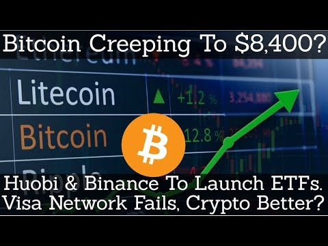 Crypto News | Bitcoin Creeping To $8,400? Huobi & Binance To Launch ETFs. Visa Fails, Crypto Better?