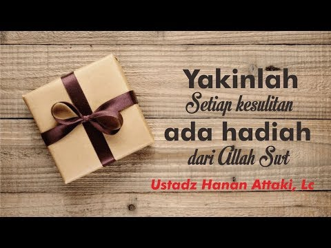 Yakinlah, Setiap Kesulitan Ada Hadiah Dari Allah SWT Ustadz Hanan Attaki Lc Terbaru