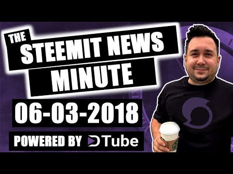 The Steemit News Minute Powered by Dtube: 06/03/2018
