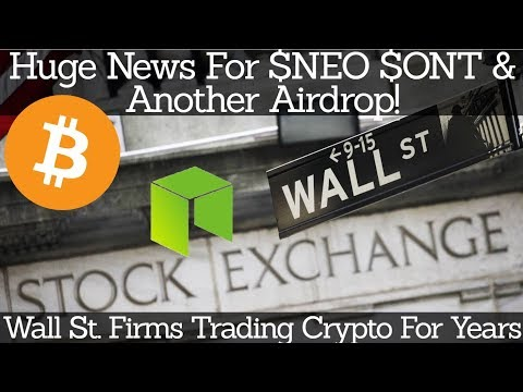 Crypto News | Huge News For $NEO $ONT & Another Airdrop! Wall St. Firms Trading Crypto For Years