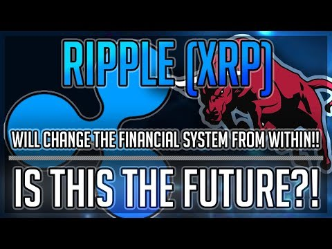 Here Is How Ripple ($XRP) Will Change The Financial System From Within