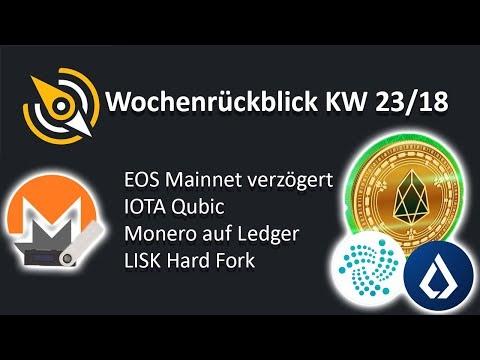 EOS verzögert | IOTA Qubic | Monero Ledger | LISK Hard Fork | KW 23/18
