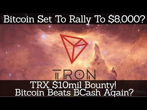 Crypto News | Bitcoin Set To Rally To $8,000? TRX $10mil Bounty! Bitcoin Beats BCash Again?