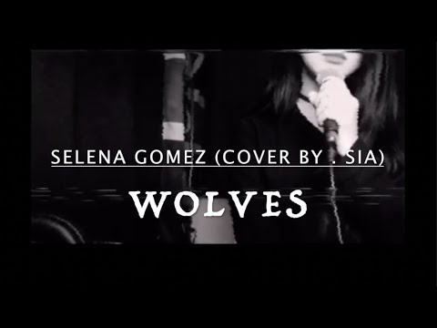 Wolves – Selena gomez (Cover by .Sia)