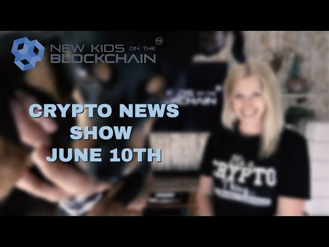 WEEKLY CRYPTOCURRENCY NEWS SHOW  JUNE 10