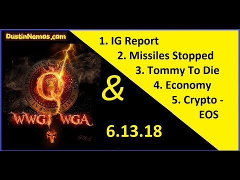 6.13.18 – IG Report, Missiles Stopped, Tommy To Die, Economy, Crypto – EOS