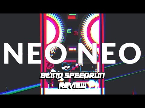 NEO NEO – BLIND SPEEDRUN Review
