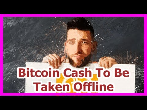 Today News – Bitcoin Cash To Be Taken Offline