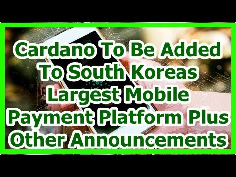 Today News – Cardano To Be Added To South Koreas Largest Mobile Payment Platform Plus Other Announc