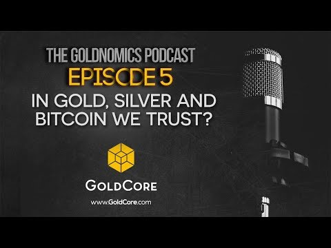 In Gold Silver and Bitcoin We Trust  – Goldnomics Podcast Episode 5