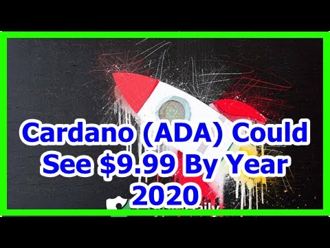Today News – Cardano (ADA) Could See $9.99 By Year 2020