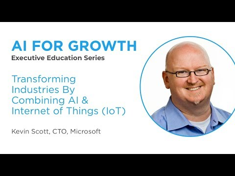 Transforming Industries By Combining AI & IoT (AI For Growth, Kevin Scott, Microsoft CTO)