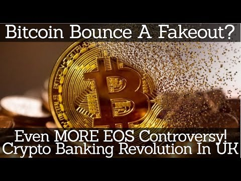 Crypto News | Bitcoin Bounce A Fakeout? Even MORE EOS Controversy! Crypto Banking Revolution In UK