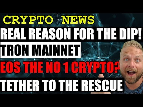 CRYPTO NEWS – Real Reason for the Dip – Tron Mainnet – EOS Number 1 – Tether to the Rescue