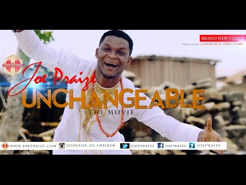UNCHANGEABLE BY JOEPRAIZE { OFFICIAL VIDEO}