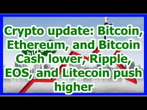 Today News – Crypto update: Bitcoin, Ethereum, and Bitcoin Cash lower, Ripple, EOS, and Litecoin pu