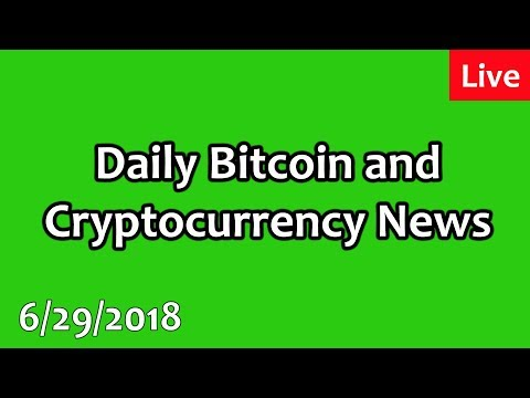 Live:  Daily Bitcoin and Cryptocurrency News 6/29/2018