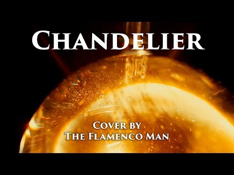 Sia – Chandelier(Cover by The Flamenco Man)