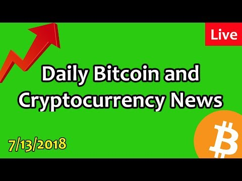 LIVE:  Daily Bitcoin and Cryptocurrency News 7/13/2018