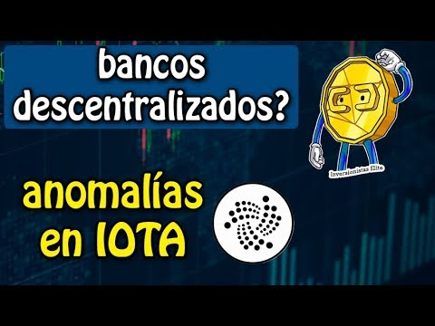 bancos descentralizados?, anomalías en IOTA, compras en bitcoin
