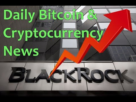 Blackrock Bitcoin ETFs Soon? – Daily Bitcoin and Cryptocurrency News 7/16/2018
