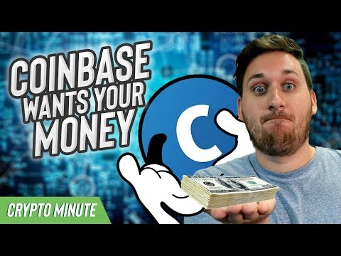 Coinbase Wants Your Money! (Coinbase CryptoCurrency Exchange News)