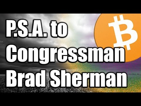A PSA To Congressman Brad Sherman!  [Brad Sherman VS Bitcoin & Cryptocurrency]