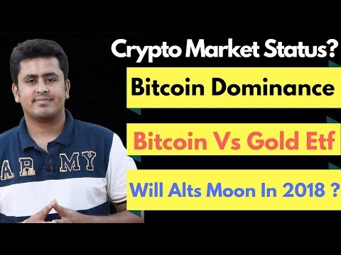 Bitcoin Dominance – Bitcoin Vs Gold ETF Will History Repeat ? Will Alt Coin Moon In 2018 ?