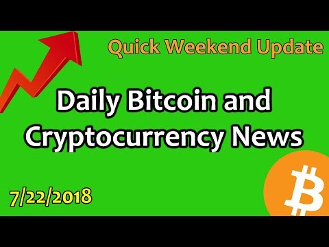 Quick Weekend Update – Daily Bitcoin and Cryptocurrency News 7/22/2018