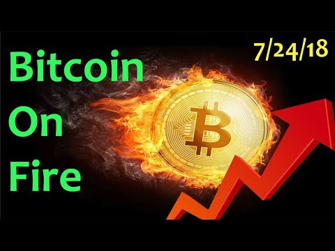 BITCOIN ON FIRE – Daily Bitcoin and Cryptocurrency News 7/24/2018