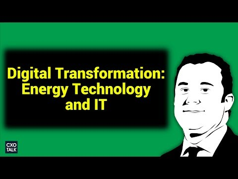 Digital Transformation: Energy Technology, IoT, and IT (CXOTalk)