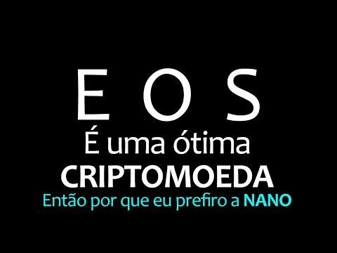 EOS é uma Ótima Criptomoeda – Por Que eu Prefiro a Nano