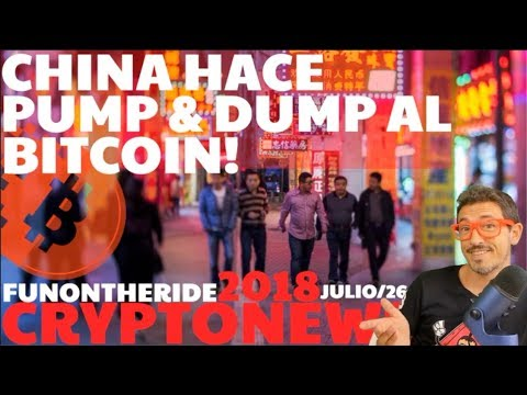¡CHINA HACE PUMP & DUMP AL BITCOIN! /2018 CRYPTONEWS _Julio/26