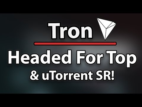 Tron (TRX) Headed For The Top & Shockingly uTorrent Going For SR!