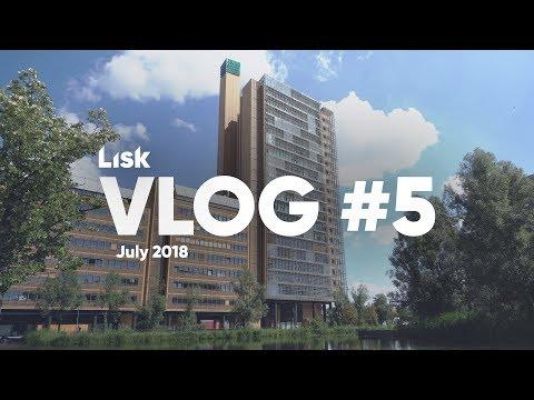 Lisk Vlog #5 – July 2018