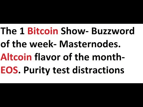 Crypto-noise- Buzzword= Masternodes, flavor of the month= EOS, Bitcoin purity tests