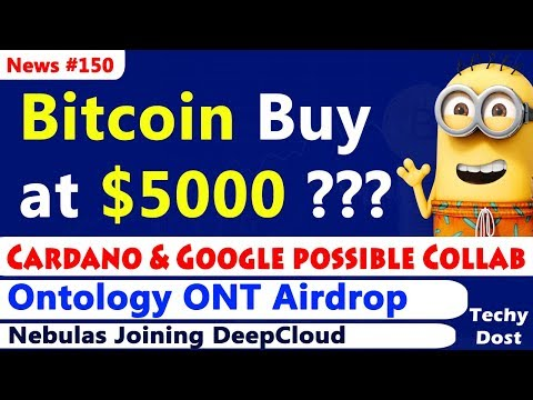 Bitcoin Buy at $5K?, Ontology Airdrop, SelfKey Key Coin, Cardano & Google, Nebulas & DeepCloud