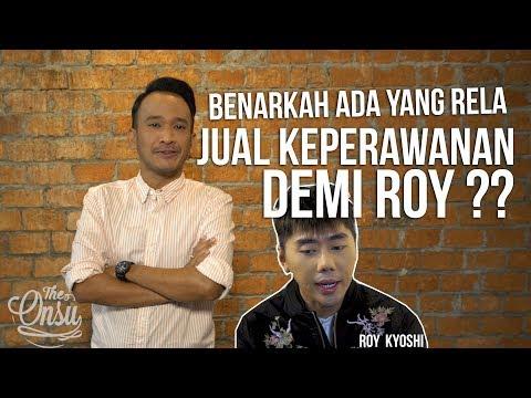 Chit-Chat Bensu — Benarkah ada yang Rela Jual Keperwanan Demi Roy kyoshi ?