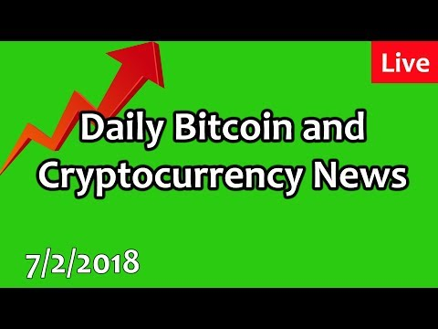 LIVE: Daily Bitcoin and Cryptocurrency News 7/2/2018