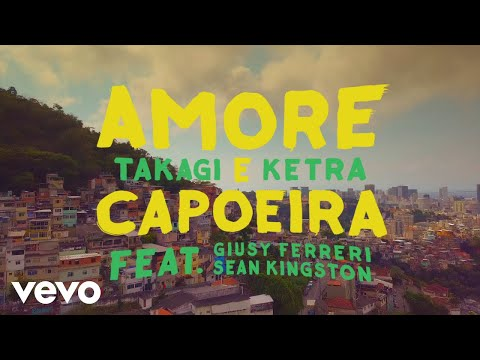 Takagi & Ketra – Amore e Capoeira ft. Giusy Ferreri, Sean Kingston