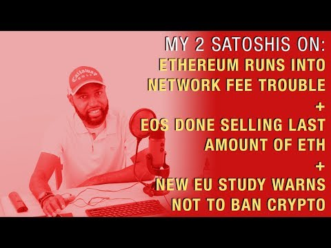 ETH Runs Into Network Fee Trouble + EOS Done Selling Last ETH + New EU Study Warns Not to Ban Crypto