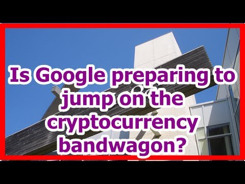 Today News – Is Google preparing to jump on the cryptocurrency bandwagon?