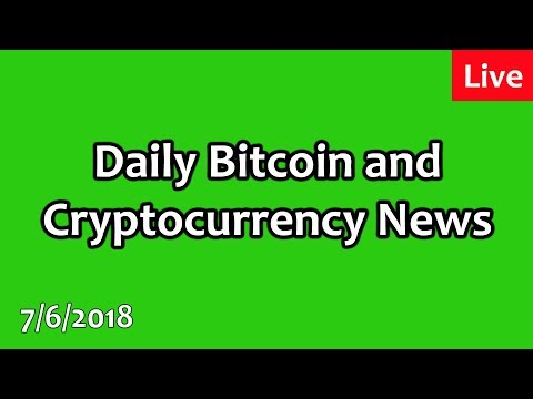 Daily Bitcoin and Cryptocurrency News 7/6/2018